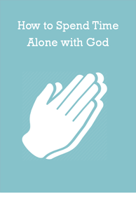 how-to-spend-time-alone-with-god